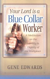 Your Lord Is a Blue Collar Worker | Gene Edwards |