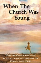 When the Church Was Young | Ernest Loosley |