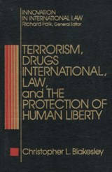 Terrorism, Drugs, International Law, and the Protection of Human Liberty | Christopher Blakesley |