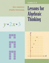 Lessons for Algebraic Thinking, Grades 6-8 | Lawrence, Ann ; Hennessy, Charlie |