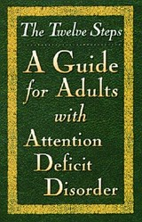 The Twelve Steps--A Guide for Adults with Attention Deficit Disorder | Friends in Recovery |