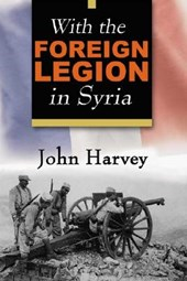 With the Foreign Legion in Syria | John Harvey |