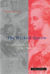 The Wicked Queen - The Origins of the Myth of Marie-Antoinette