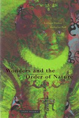 Wonders and the Order of Nature, 1150-1750 | Lorraine J. Daston |