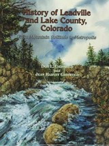 History of Leadville and Lake County, Colorado | Griswold, Don L. ; Griswold, Jean Harvey |
