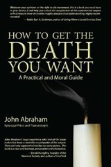 How to Get the Death You Want | John Abraham |