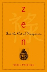 Zen And the Art of Happiness | Chris Prentiss |