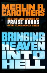 Bringing Heaven Into Hell | Merlin R. Carothers |