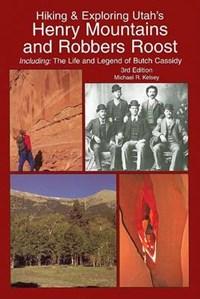Hiking & Exploring Utah's Henry Mountains and Robbers Roost | Michael R. Kelsey |