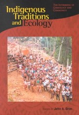 Indigenous Traditions & Ecology - The Interbeing of Cosmology & Community | John A Grim |