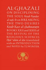 Disciplining the Soul, Refining the Character, and Curing the Sickness of the Heart | Ghazzali |
