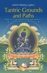 Tantric Grounds and Path | Geshe Kelsang Gyatso |