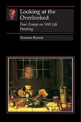 Looking at the overlooked: four essays on still life painting | Norman Bryson |