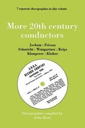 More 20th Century Conductors [More Twentieth Century Conductors]. 7 Discographies. Eugen Jochum, Ferenc Fricsay, Carl Schuricht, Felix Weingartner, Jo