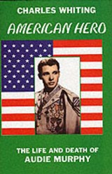 American Hero. the Life and Death of Audie Murphy | Charles Whiting |