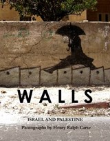 Walls: Photographs of Israel and Palestine | Henry Ralph Carse |