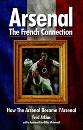 Arsenal - The French Connection | Fred Atkins |