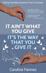 It Ain't What You Give, It's the Way That You Give It | Caroline Fiennes |