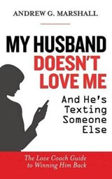 My Husband Doesn't Love Me and He's Texting Someone Else | Andrew G Marshall |