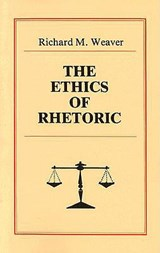 The Ethics of Rhetoric | Richard M. Weaver |