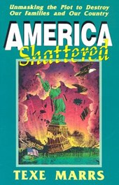America Shattered; Unmasking the Plot to Destroy Our Families and Our Country