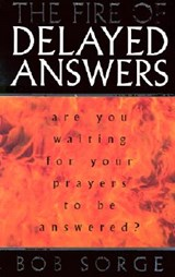 The Fire of Delayed Answers | Bob Sorge |