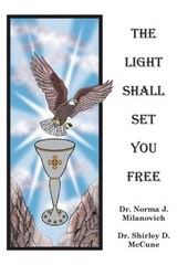 The Light Shall Set You Free | Milanovich, Norma J. ; McCune, Shirley D. |