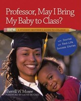 Professor, May I Bring My Baby to Class? | Sherrill W. Mosee |