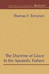 The Doctrine of Grace in the Apostolic Fathers | Thomas F. Torrance |