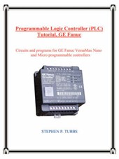 Programmable Logic Controller (PLC) Tutorial, GE Fanuc | Stephen Philip Tubbs |