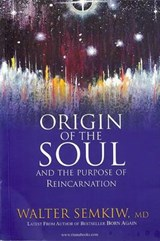 Origin of the Soul and the Purpose of Reincarnation | Semkiw, Walter, M.D. |