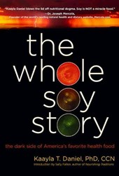 The Whole Soy Story | Daniel, Kaayla T., Ph.D. |