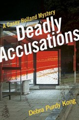 Deadly Accusations (Casey Holland Mysteries, #2) | Debra Purdy Kong |