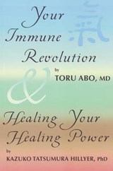 Your Immune Revolution and Healing Your Healing Power | Kazuko Tatsumura Hillyer |