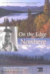 On the Edge of Nowhere | Huntington, James ; Elliott, Lawrence |