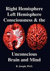 Right Hemisphere, Left Hemisphere, Consciousness & the Unconscious, Brain and Mind | R. Joseph |