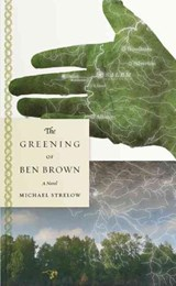The Greening of Ben Brown | Michael Strelow |