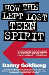 How the Left Lost Teen Spirit | Danny Goldberg |