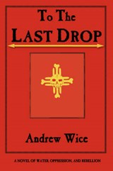 To the Last Drop | Andrew Wice |
