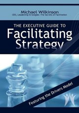 The Executive Guide to Facilitating Strategy | Michael Wilkinson |