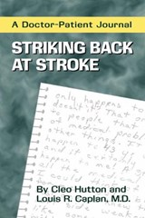 Striking Back at Stroke   A Doctor Patient Journal | C Hutton |