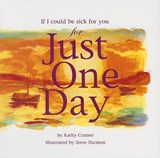 If I Could Be Sick for You for Just One Day | Cramer, Kathy ; Harmon, Steve |