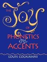 Joy of Phonetics and Accents | Louis E Colaianni |