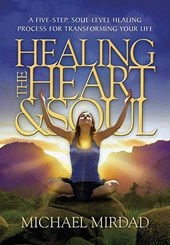 Healing the Heart & Soul | Michael Mirdad |