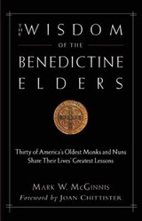 The Wisdom of the Benedictine Elders | Mark W. McGinnis |