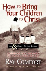 How to Bring Your Children to Christ...& Keep Them There | Ray Comfort |