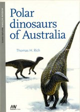 Polar Dinosaurs of Australia | Thomas H. Rich |