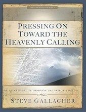 Pressing on Toward the Heavenly Calling | Steve Gallagher |