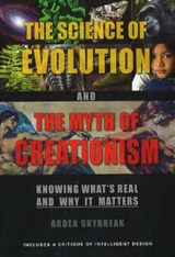 The Science of Evolution and the Myth of Creationism | Ardea Skybreak |