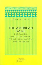 The American Game - Capitalism, Decolonization, World Domination and Baseball